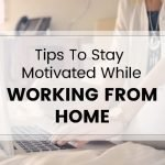 Stay Motivated When Working From Hom